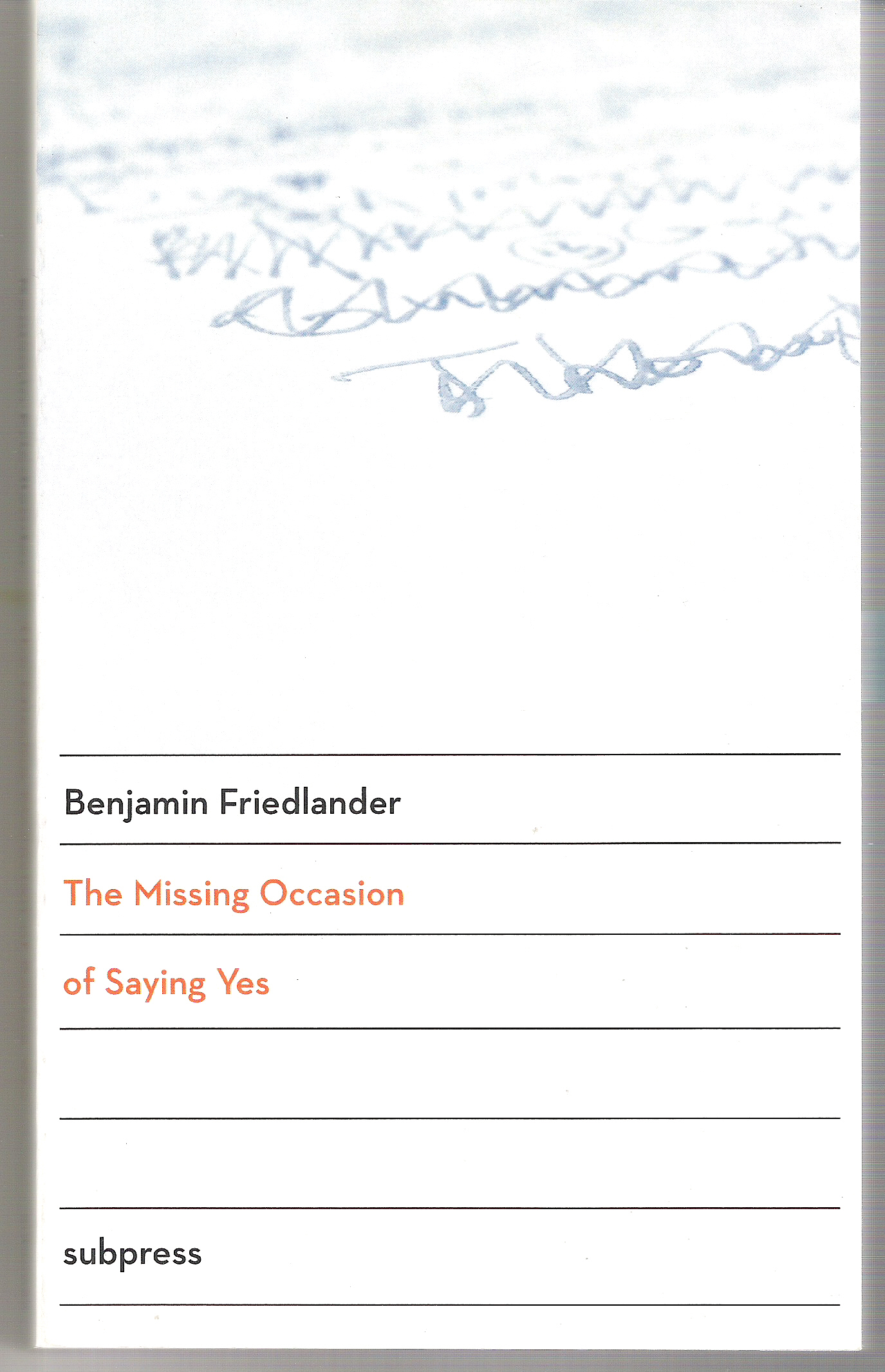Benjamin Friedlander The Missing Occasion of Saying yes